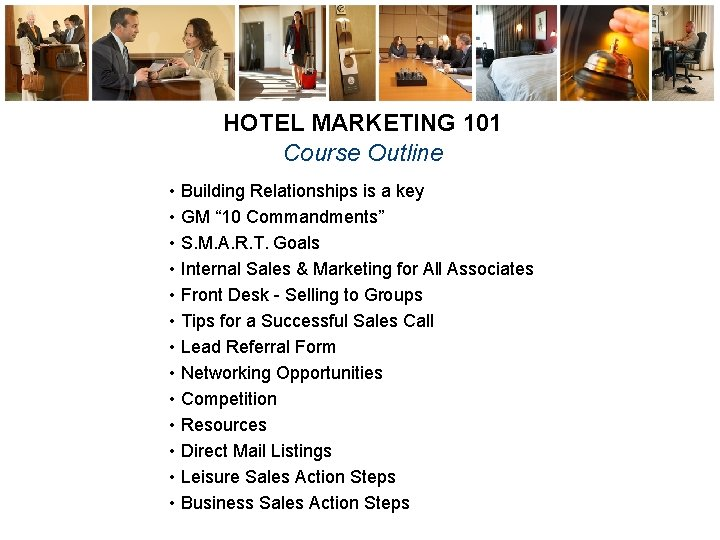 """HOTEL MARKETING 101 Course Outline • Building Relationships is a key • GM """""""