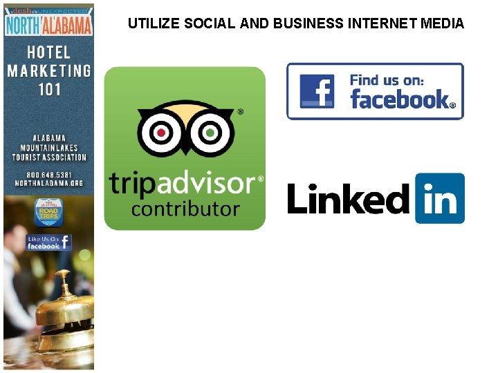 UTILIZE SOCIAL AND BUSINESS INTERNET MEDIA