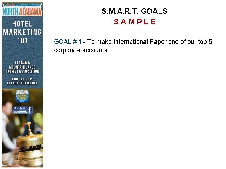S. M. A. R. T. GOALS SAMPLE GOAL # 1 - To make International