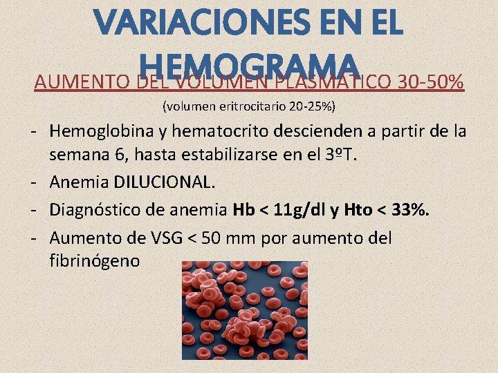 VARIACIONES EN EL HEMOGRAMA AUMENTO DEL VOLUMEN PLASMÁTICO 30 -50% (volumen eritrocitario 20 -25%)