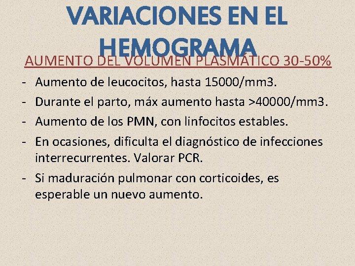 VARIACIONES EN EL HEMOGRAMA AUMENTO DEL VOLUMEN PLASMÁTICO 30 -50% - Aumento de leucocitos,