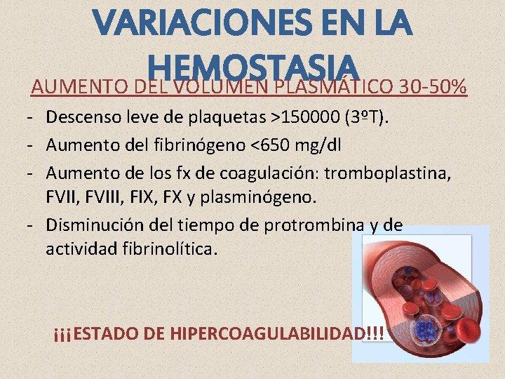 VARIACIONES EN LA HEMOSTASIA AUMENTO DEL VOLUMEN PLASMÁTICO 30 -50% - Descenso leve de
