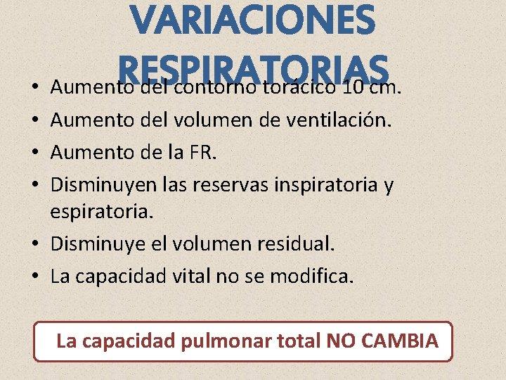 VARIACIONES RESPIRATORIAS • Aumento del contorno torácico 10 cm. • Aumento del volumen de