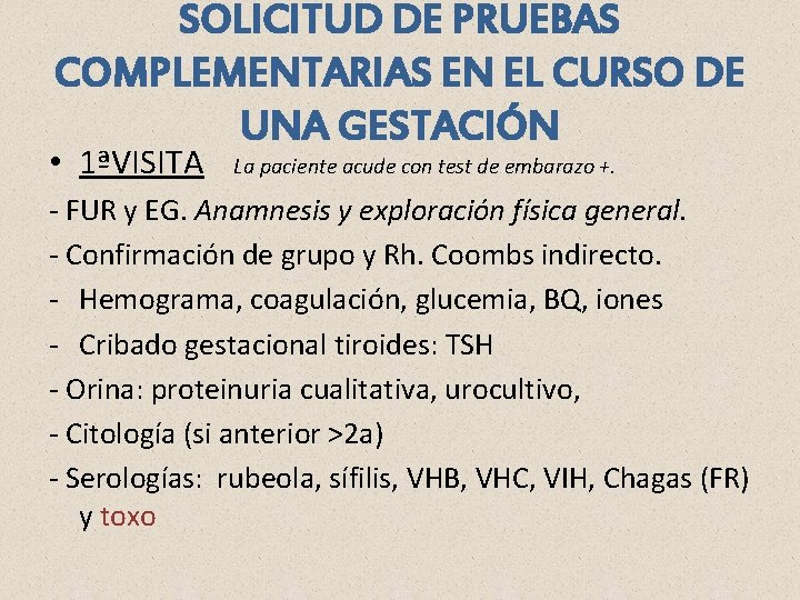 SOLICITUD DE PRUEBAS COMPLEMENTARIAS EN EL CURSO DE UNA GESTACIÓN • 1ªVISITA La paciente
