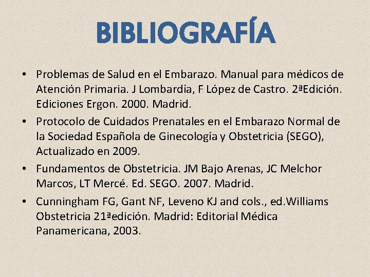 BIBLIOGRAFÍA • Problemas de Salud en el Embarazo. Manual para médicos de Atención Primaria.
