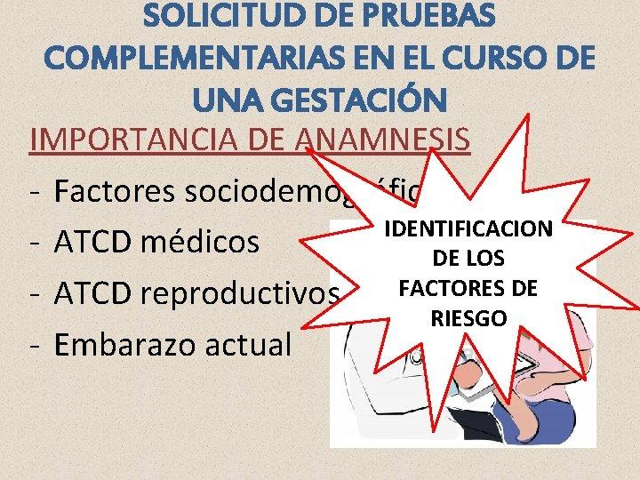 SOLICITUD DE PRUEBAS COMPLEMENTARIAS EN EL CURSO DE UNA GESTACIÓN IMPORTANCIA DE ANAMNESIS -