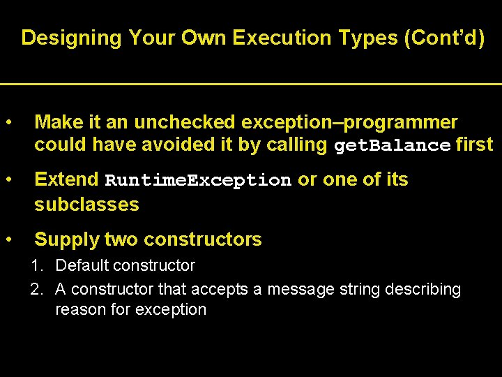 Designing Your Own Execution Types (Cont'd) • Make it an unchecked exception–programmer could have