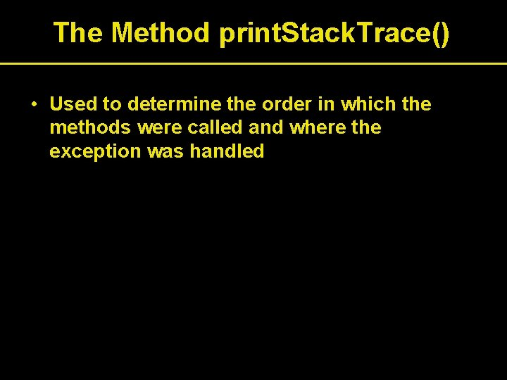 The Method print. Stack. Trace() • Used to determine the order in which the