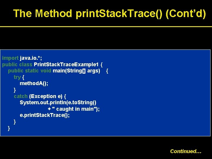 The Method print. Stack. Trace() (Cont'd) import java. io. *; public class Print. Stack.