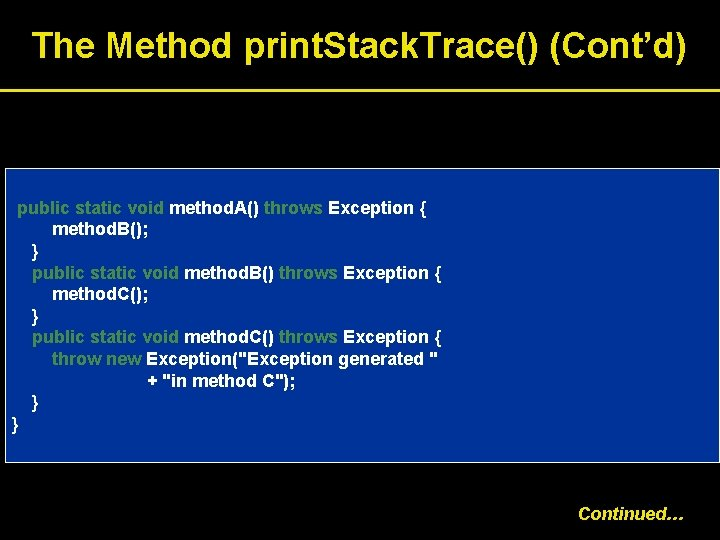 The Method print. Stack. Trace() (Cont'd) public static void method. A() throws Exception {