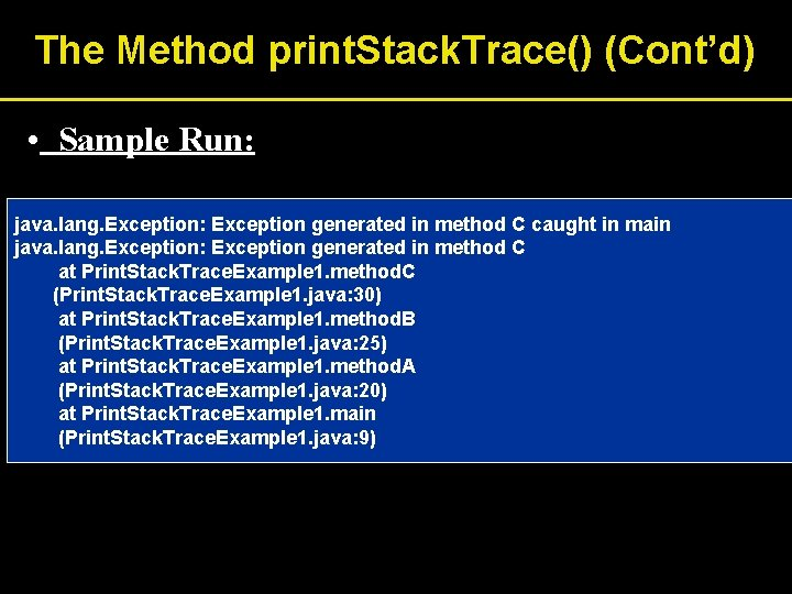 The Method print. Stack. Trace() (Cont'd) • Sample Run: java. lang. Exception: Exception generated