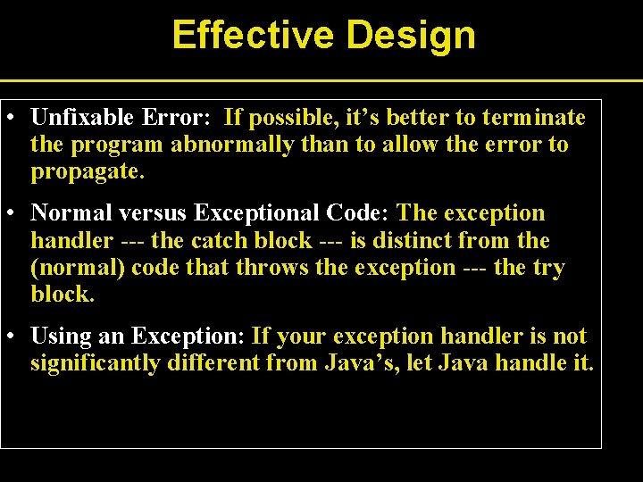 Effective Design • Unfixable Error: If possible, it's better to terminate the program abnormally
