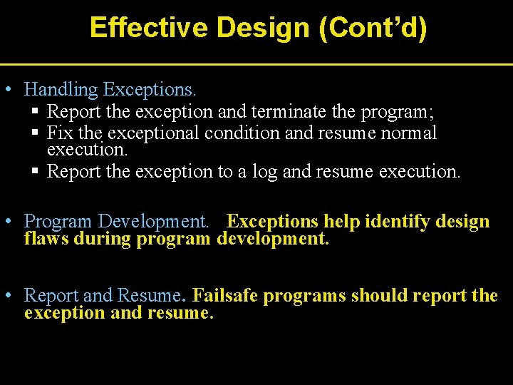 Effective Design (Cont'd) • Handling Exceptions. § Report the exception and terminate the program;