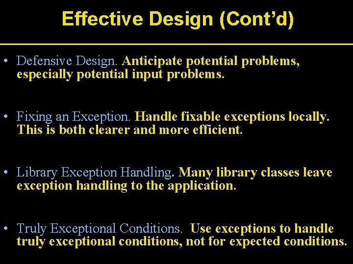 Effective Design (Cont'd) • Defensive Design. Anticipate potential problems, especially potential input problems. •