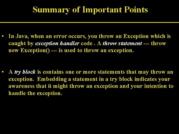 Summary of Important Points • In Java, when an error occurs, you throw an