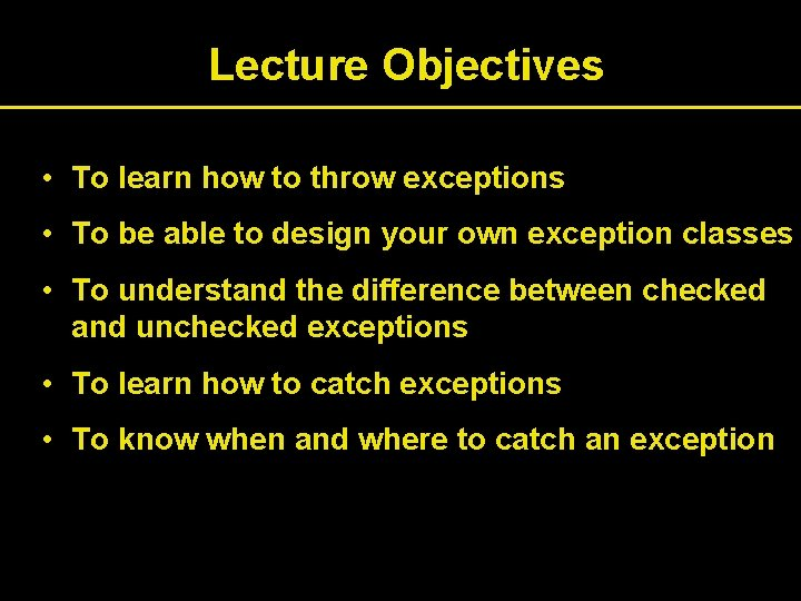Lecture Objectives • To learn how to throw exceptions • To be able to