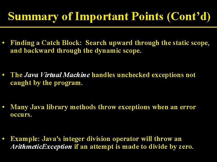 Summary of Important Points (Cont'd) • Finding a Catch Block: Search upward through the