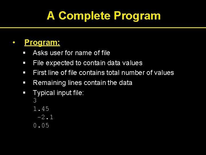 A Complete Program • Program: § § § Asks user for name of file