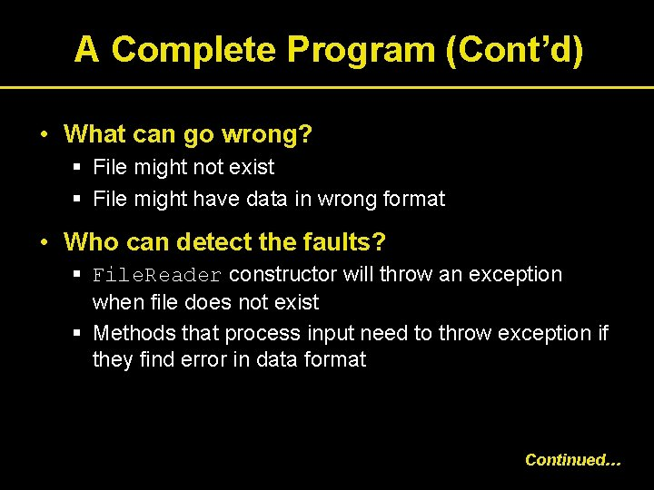 A Complete Program (Cont'd) • What can go wrong? § File might not exist