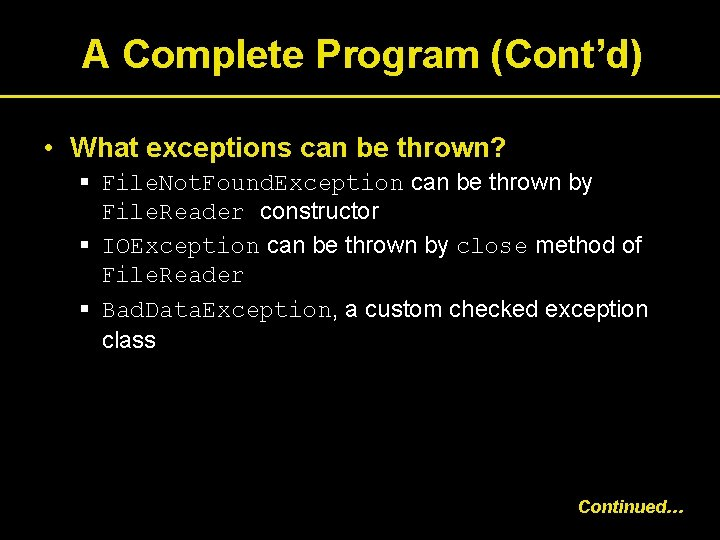 A Complete Program (Cont'd) • What exceptions can be thrown? § File. Not. Found.