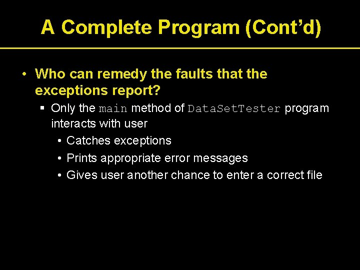 A Complete Program (Cont'd) • Who can remedy the faults that the exceptions report?
