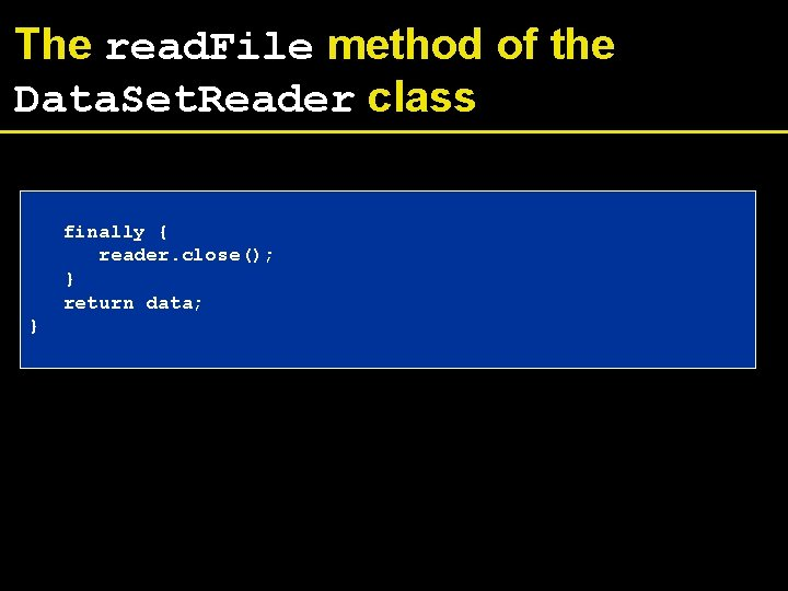 The read. File method of the Data. Set. Reader class finally { reader. close();