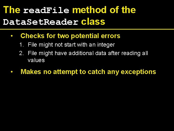 The read. File method of the Data. Set. Reader class • Checks for two