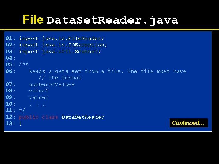 File Data. Set. Reader. java 01: import java. io. File. Reader; 02: import java.