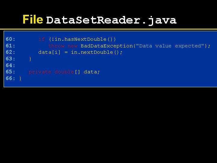 File Data. Set. Reader. java 60: 61: 62: 63: 64: 65: 66: } if