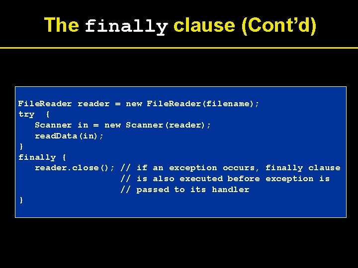 The finally clause (Cont'd) File. Reader reader = new File. Reader(filename); try { Scanner