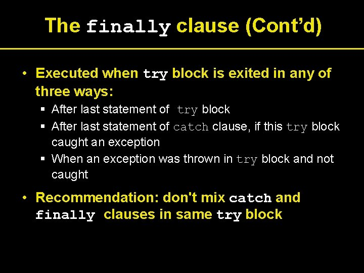 The finally clause (Cont'd) • Executed when try block is exited in any of