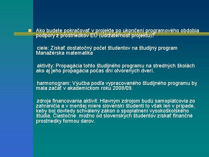 n Ako budete pokračovať v projekte po ukončení programového obdobia podpory z prostriedkov EÚ