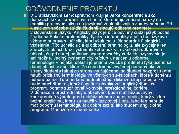 ODÔVODNENIE PROJEKTU n V Bratislavskom samosprávnom kraji je veľká koncentrácia ako domácich tak