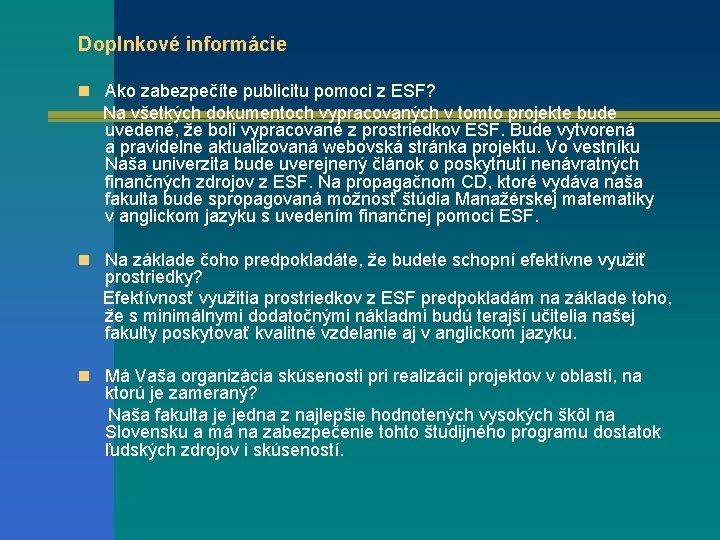 Doplnkové informácie n Ako zabezpečíte publicitu pomoci z ESF? Na všetkých dokumentoch vypracovaných v