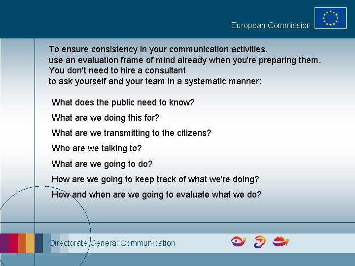 European Commission To ensure consistency in your communication activities, use an evaluation frame of