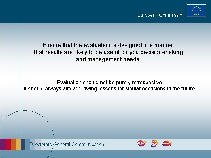 European Commission Ensure that the evaluation is designed in a manner that results are