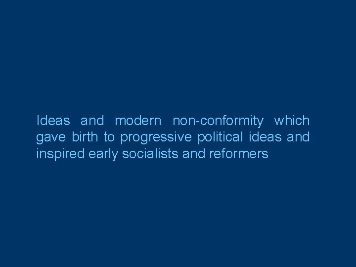 Ideas and modern non-conformity which gave birth to progressive political ideas and inspired early