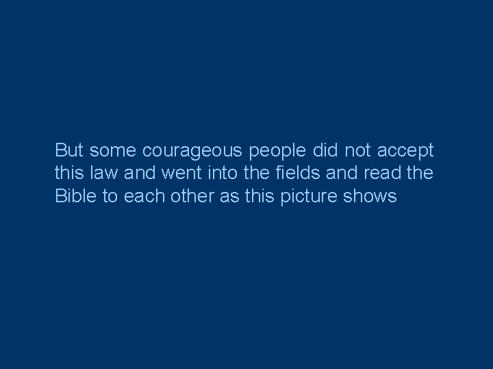 But some courageous people did not accept this law and went into the fields