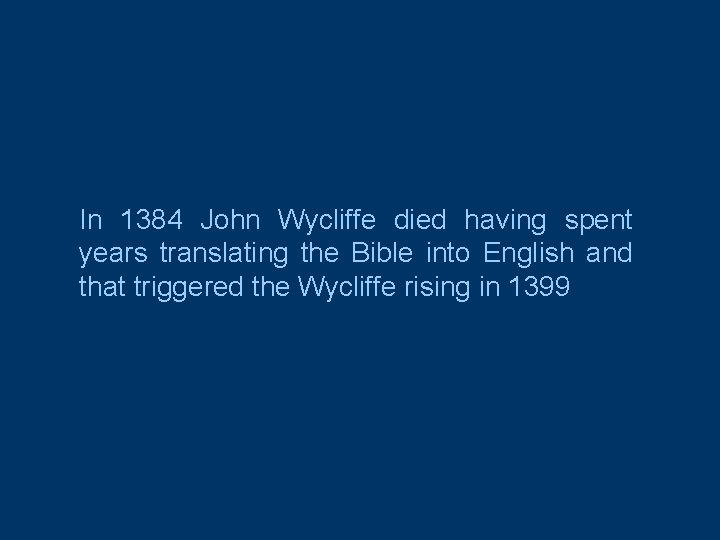 In 1384 John Wycliffe died having spent years translating the Bible into English and