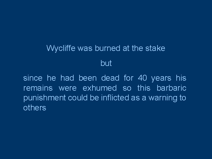 Wycliffe was burned at the stake but since he had been dead for 40