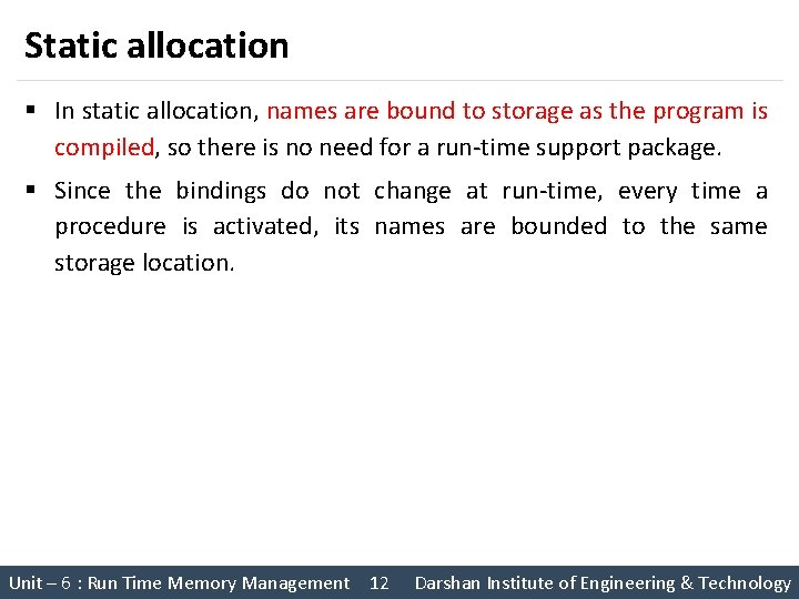 Static allocation § In static allocation, names are bound to storage as the program