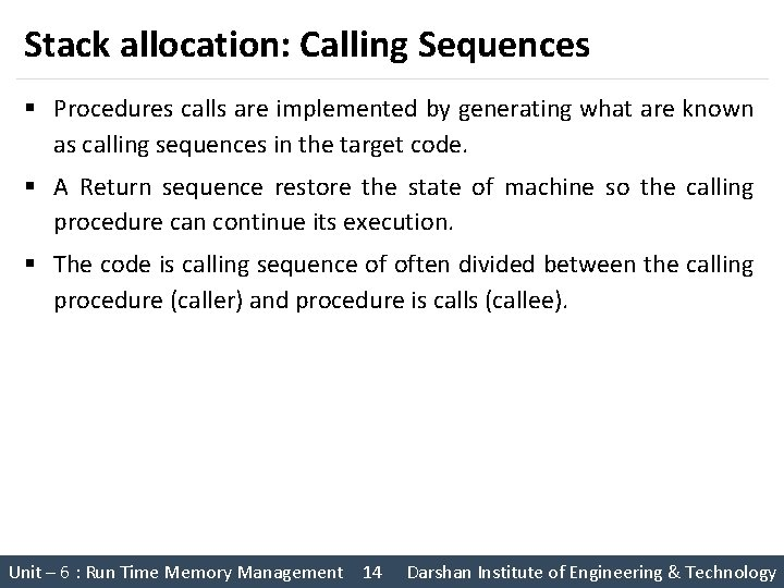 Stack allocation: Calling Sequences § Procedures calls are implemented by generating what are known