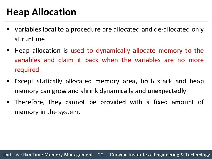 Heap Allocation § Variables local to a procedure allocated and de-allocated only at runtime.