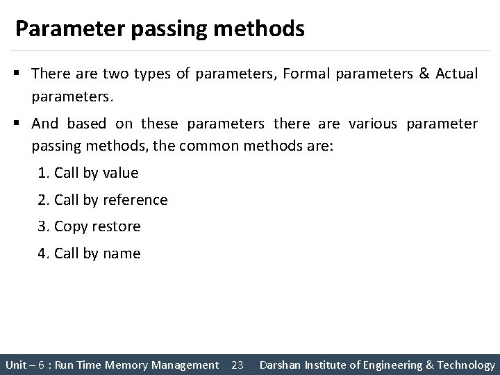 Parameter passing methods § There are two types of parameters, Formal parameters & Actual