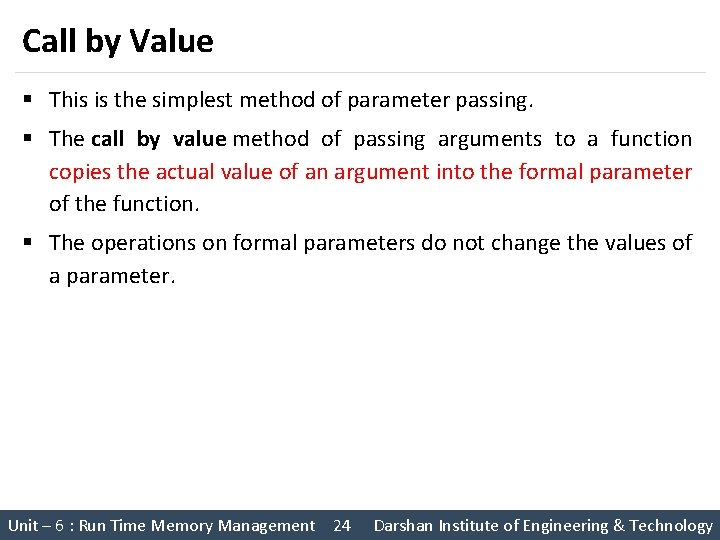 Call by Value § This is the simplest method of parameter passing. § The