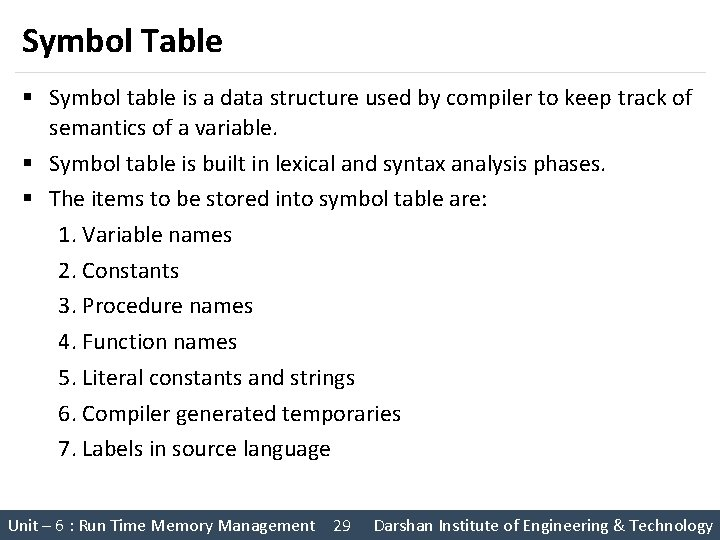 Symbol Table § Symbol table is a data structure used by compiler to keep