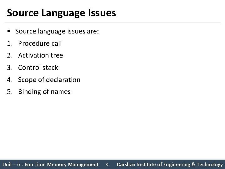 Source Language Issues § Source language issues are: 1. Procedure call 2. Activation tree