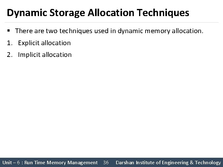 Dynamic Storage Allocation Techniques § There are two techniques used in dynamic memory allocation.