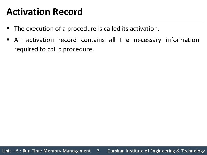 Activation Record § The execution of a procedure is called its activation. § An