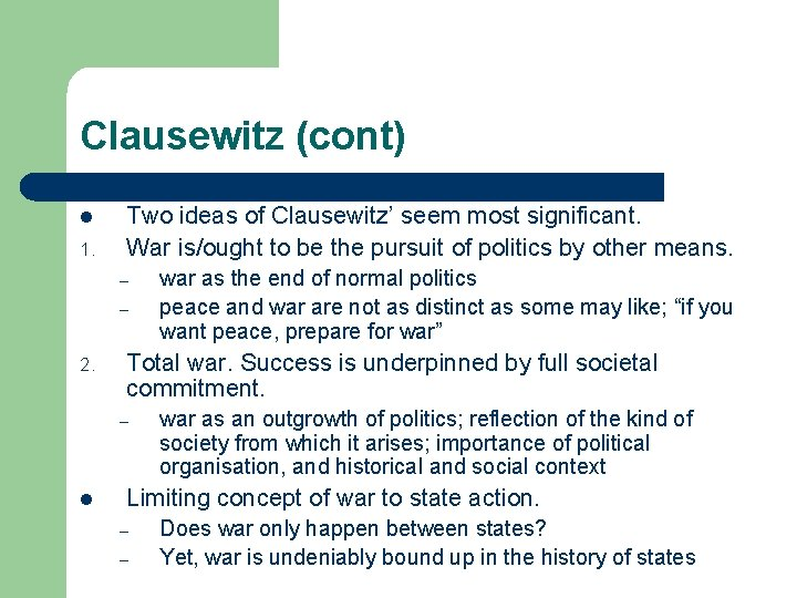 Clausewitz (cont) l 1. Two ideas of Clausewitz' seem most significant. War is/ought to